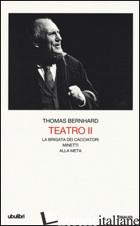 TEATRO. VOL. 2: LA BRIGATA DEI CACCIATORI-MINETTI-ALLA META - BERNHARD THOMAS