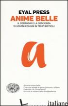 ANIME BELLE. IL CORAGGIO E LA COSCIENZA DI UOMINI COMUNI IN TEMPI DIFFICILI - PRESS EYAL