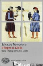 REGNO DI SICILIA. UOMO E NATURA DALL'XI AL XIII SECOLO (IL) - TRAMONTANA SALVATORE