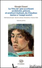 VITE DE' PIU' ECCELLENTI ARCHITETTI, PITTORI, ET SCULTORI ITALIANI, DA CIMABUE I - VASARI GIORGIO; BELLOSI L. (CUR.); ROSSI A. (CUR.)