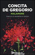 MALAMORE. ESERCIZI DI RESISTENZA AL DOLORE - DE GREGORIO CONCITA