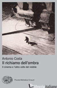 RICHIAMO DELL'OMBRA. IL CINEMA E L'ALTRO VOLTO DEL VISIBILE (IL) - COSTA ANTONIO