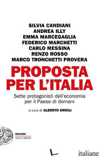 PROPOSTA PER L'ITALIA. SETTE PROTAGONISTI DELL'ECONOMIA PER IL PAESE DI DOMANI - ORIOLI A. (CUR.)