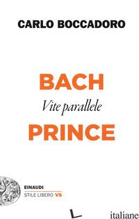 BACH E PRINCE. VITE PARALLELE - BOCCADORO CARLO