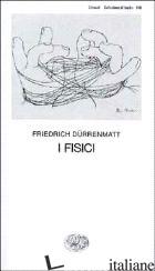 FISICI (I) - DURRENMATT FRIEDRICH; RENDI A. (CUR.)