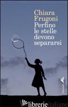 PERFINO LE STELLE DEVONO SEPARARSI - FRUGONI CHIARA