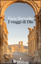VIAGGI DI DIO (I) - SERVADIO GAIA