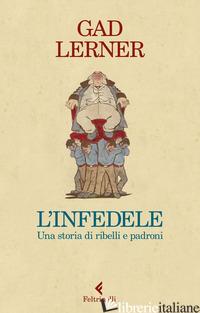 INFEDELE. UNA STORIA DI RIBELLI E PADRONI (L') - LERNER GAD