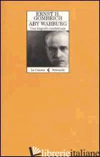ABY WARBURG. UNA BIOGRAFIA INTELLETTUALE - GOMBRICH ERNST H.
