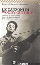 CANZONI DI WOODY GUTHRIE. TESTO INGLESE A FRONTE (LE) - BETTELLI M. (CUR.)
