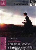 PRANZO DI BABETTE E LA STORIA IMMORTALE LETTI DA LAURA MORANTE. AUDIOLIBRO. CD A - BLIXEN KAREN