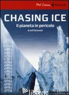 CHASING ICE. IL PIANETA IN PERICOLO. DVD. CON LIBRO - ORLOWSKI JEFF