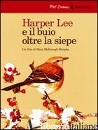 HARPER LEE E IL BUIO OLTRE LA SIEPE. DVD. CON LIBRO - MCDONAGH MURPHY MARY