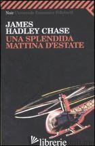 SPLENDIDA MATTINA D'ESTATE (UNA) - CHASE JAMES HADLEY