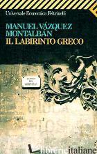 LABIRINTO GRECO (IL) - VAZQUEZ MONTALBAN MANUEL