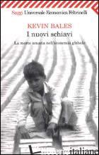 NUOVI SCHIAVI. LA MERCE UMANA NELL'ECONOMIA GLOBALE (I) - BALES KEVIN