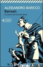 BARNUM. CRONACHE DAL GRANDE SHOW - BARICCO ALESSANDRO