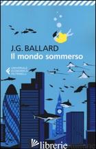 MONDO SOMMERSO (IL) - BALLARD JAMES G.
