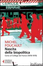 NASCITA DELLA BIOPOLITICA. CORSO AL COLLEGE DE FRANCE (1978-1979) - FOUCAULT MICHEL