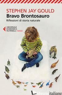 BRAVO BRONTOSAURO. RIFLESSIONI DI STORIA NATURALE - GOULD STEPHEN JAY