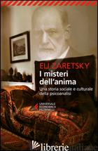 MISTERI DELL'ANIMA. UNA STORIA SOCIALE E CULTURALE DELLA PSICOANALISI (I) - ZARETSKY ELI; BOTTINI A. (CUR.)
