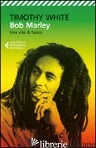 BOB MARLEY. UNA VITA DI FUOCO - WHITE TIMOTHY