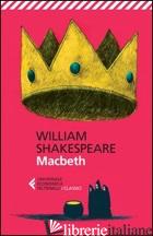 MACBETH. TESTO INGLESE A FRONTE - SHAKESPEARE WILLIAM; LOMBARDO A. (CUR.)