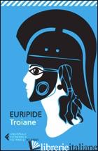 TROIANE. TESTO GRECO A FRONTE - EURIPIDE; SUSANETTI D. (CUR.)