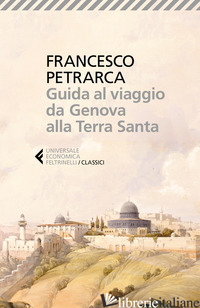GUIDA AL VIAGGIO DA GENOVA ALLA TERRA SANTA. ITINERARIUM SYRIACUM. TESTO LATINO  - PETRARCA FRANCESCO; DOTTI U. (CUR.)