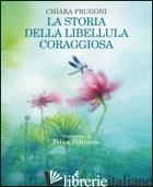 STORIA DELLA LIBELLULA CORAGGIOSA. EDIZ. ILLUSTRATA (LA) - FRUGONI CHIARA