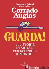GUARDA! 100 STORIE DI ARTISTI PER SCOPRIRE IL MONDO. EDIZ. A COLORI - AUGIAS CORRADO; SUBER M. (CUR.); FRISARI F. (CUR.)