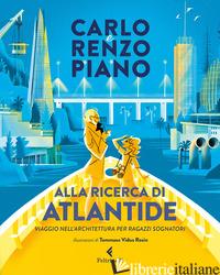 ALLA RICERCA DI ATLANTIDE. VIAGGIO NELL'ARCHITETTURA PER RAGAZZI SOGNATORI. EDIZ - PIANO CARLO; PIANO RENZO