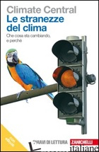 STRANEZZE DEL CLIMA. CHE COSA STA CAMBIANDO E PERCHE'. CON E-BOOK (LE) - CLIMATE CENTRAL (CUR.); TIBONE F. (CUR.)