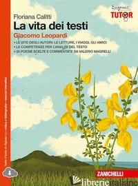 VITA DEI TESTI. GIACOMO LEOPARDI. PER LE SCUOLE SUPERIORI. CON ESPANSIONE ONLINE - CALITTI FLORIANA