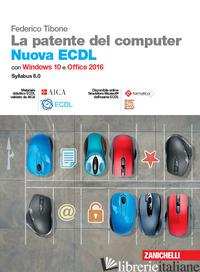 PATENTE DEL COMPUTER. NUOVA ECDL. VERSIONE PER WINDOWS 10 E OFFICE 2016. SYLLABU - TIBONE FEDERICO