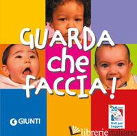 GUARDA CHE FACCIA! EDIZ. ILLUSTRATA - MANETTI S. (CUR.)