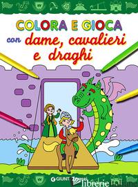 COLORA E GIOCA CON DAME, CAVALIERI E DRAGHI - AAVV
