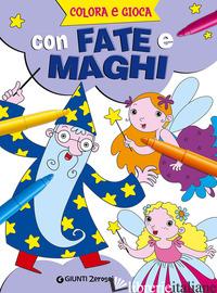 COLORA E GIOCA CON FATE E MAGHI - AAVV