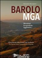 BAROLO MGA. MENZIONI GEOGRAFICHE AGGIUNTIVE. L'ENCICLOPEDIA DELLE GRANDI VIGNE D - MASNAGHETTI ALESSANDRO