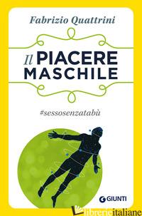 PIACERE MASCHILE. #SESSOSENZATABU' (IL) - QUATTRINI FABRIZIO