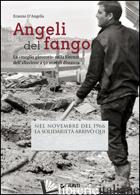 ANGELI DEL FANGO. LA «MEGLIO GIOVENTU» NELLA FIRENZE DELL'ALLUVIONE A 50 ANNI DI - D'ANGELIS ERASMO