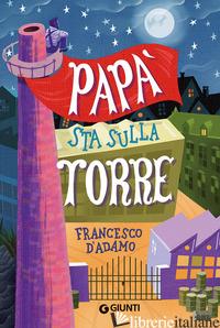 PAPA' STA SULLA TORRE - D'ADAMO FRANCESCO