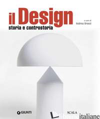 DESIGN. STORIA E CONTROSTORIA (IL) - BRANZI A. (CUR.)