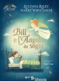 BILL E L'ANGELO DEI SOGNI. EDIZ. A COLORI - RILEY LUCINDA; WHITTAKER HARRY
