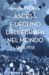 ASCESA E DECLINO DELL'EUROPA NEL MONDO. 1898-1918 - GENTILE EMILIO