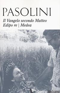 VANGELO SECONDO MATTEO-EDIPO RE-MEDEA. NUOVA EDIZ. (IL) - PASOLINI PIER PAOLO