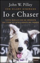 IO E CHASER. TUTTO QUELLO CHE HO IMPARATO DAL CANE PIU' INTELLIGENTE DEL MONDO - PILLEY JOHN W.; HINZMANN HILARY