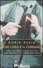 CHE COSA E' IL CINEMA? IL FILM COME OPERA D'ARTE E COME MITO NELLA RIFLESSIONE D - BAZIN ANDRE'