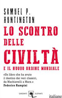 SCONTRO DELLE CIVILTA' E IL NUOVO ORDINE MONDIALE. IL FUTURO GEOPOLITICO DEL PIA - HUNTINGTON SAMUEL P.