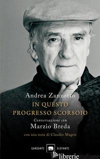 IN QUESTO PROGRESSO SCORSOIO. CONVERSAZIONE CON MARZIO BREDA - ZANZOTTO ANDREA